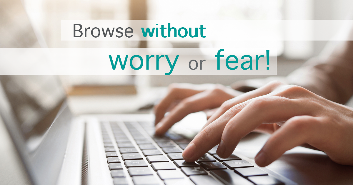 Browse without worry or fear!