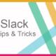 Slack tips and tricks